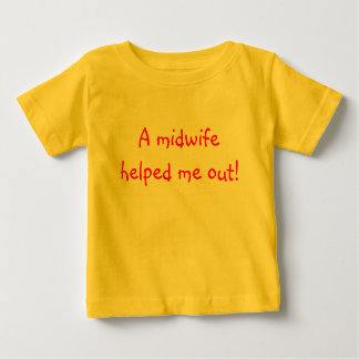 A midwife helped me out baby T-Shirt