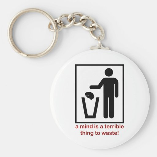 A mind is a terrible thing to waste! keychain