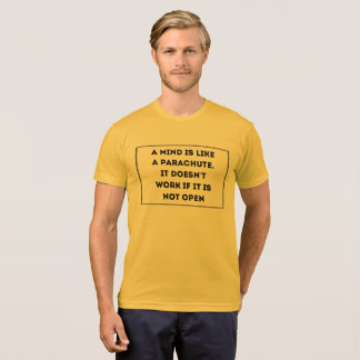 A mind is like a parachute. It doesn't work if it T-Shirt