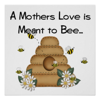 A Mother's Love is Meant to Bee Print