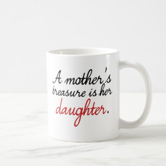 A mother's treasure is her daughter... coffee mug