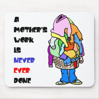 A Mother's Work is Never Done Mouse Pad