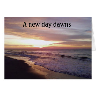 A NEW DAY DAWNS=SYMPATHY CARD
