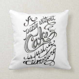 """""""A party without cake is just a meeting"""" Cushion"""