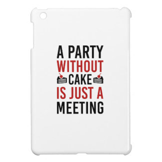 A Party Without Cake Is Just A Meeting iPad Mini Cases