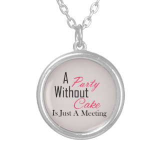 A Party Without Cake Is Just A Meeting Silver Plated Necklace