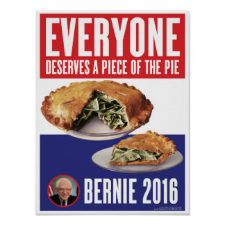 A Piece of the Pie Bernie 2016 Presidential Poster