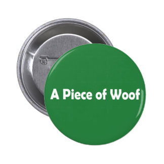A Piece of Woof Pinback Buttons