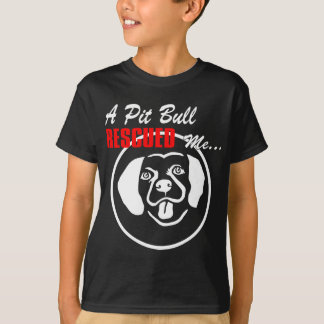 A Pit Bull Rescued Me.. T-Shirt