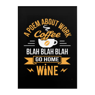 A Poem About Work Coffee Go Home Wine Acrylic Wall Art