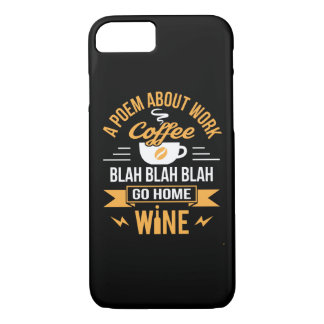 A Poem About Work Coffee Go Home Wine iPhone 8/7 Case