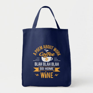 A Poem About Work Coffee Go Home Wine Tote Bag