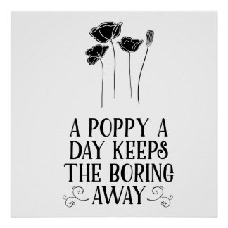 A poppy a day keeps the boring away poster