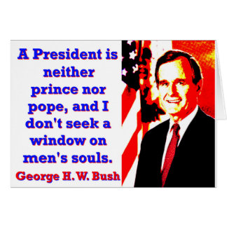 A President Is Neither Prince - George H W Bush.jp Card
