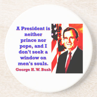 A President Is Neither Prince - George H W Bush.jp Coaster