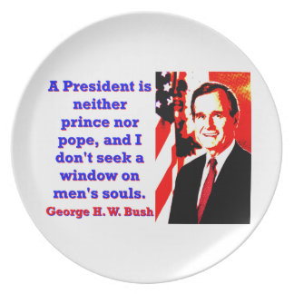 A President Is Neither Prince - George H W Bush.jp Plate