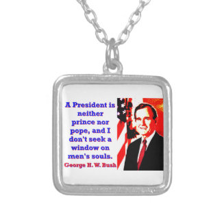 A President Is Neither Prince - George H W Bush.jp Silver Plated Necklace
