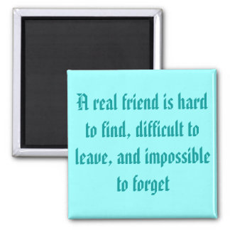 A real friend is hard to find, fridge magnet