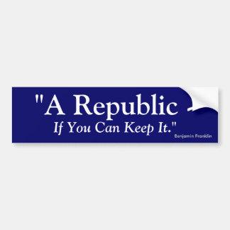 A Republic If You Can Keep It - Benjamin Franklin Bumper Sticker