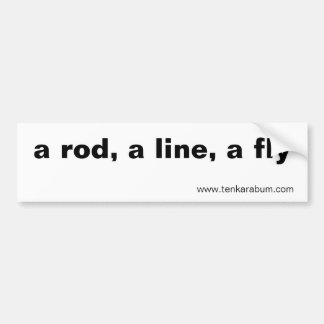 a rod, a line, a fly, www.tenkarabum.com bumper sticker