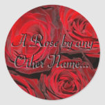 A Rose by Any Other Name... Round Sticker