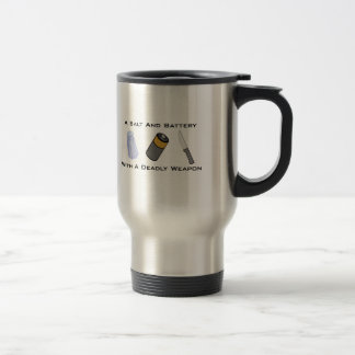 A Salt And Battery With A Deadly Weapon Travel Mug