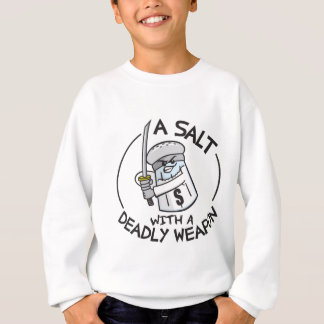 A Salt with a Deadly Weapon Sweatshirt