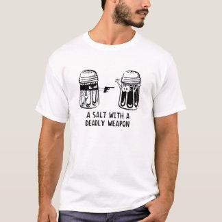 A Salt with a Deadly Weapon T-Shirt