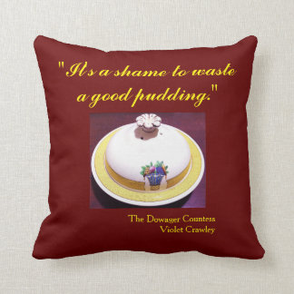 A Shame to Waste A Good Pudding Pillow 11 x 11 Cushions