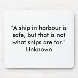 """A ship in harbour is safe, but that is not wha... Mouse Pad"
