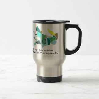 A Ship is Safe in Harbor - with Artistic Sketch Travel Mug