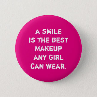 A smile is the best Makeup any girl can wear. 6 Cm Round Badge