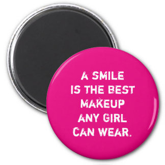 A smile is the best Makeup any girl can wear. 6 Cm Round Magnet