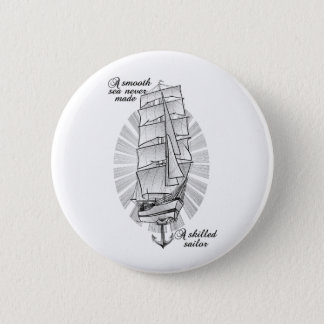 A smooth sea never made a skilled sailor 6 cm round badge