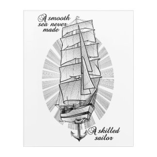 A smooth sea never made a skilled sailor acrylic print
