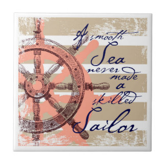 A Smooth Sea never made a skilled Sailor Ceramic Tile