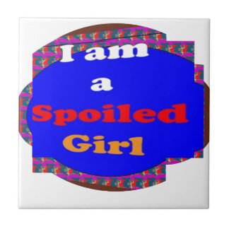 A SPOILED girl quote naughty funny smiley helpful Ceramic Tile