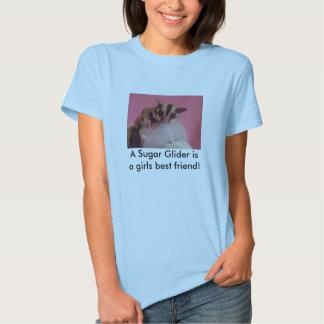 A Sugar Glider isa girls best friend! Tshirt