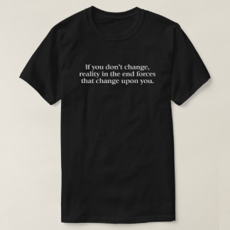 A t shirt with a thoughtful meme about reality