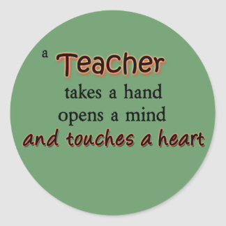 A Teacher Takes A Hand Opens A Mind Classic Round Sticker