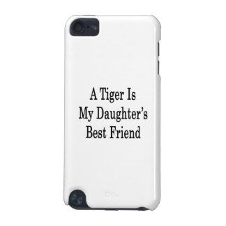 A Tiger Is My Daughter's Best Friend iPod Touch (5th Generation) Cover