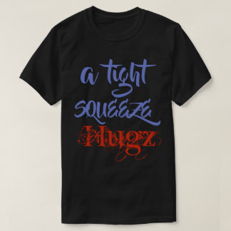 a tight squeeze Hugz T-Shirt