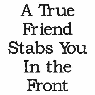 A True Friend Stabs You In the Front