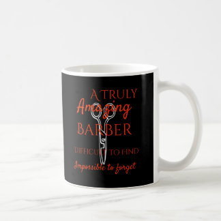 A Truly Great Barber Is Difficult To Find Coffee Mug