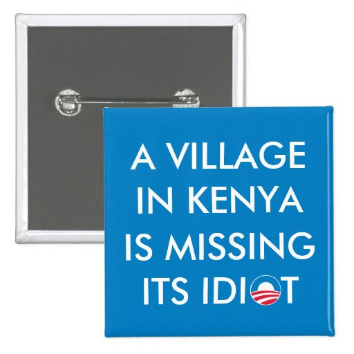 A Village in Kenya is Missing its Idiot Pinback Button
