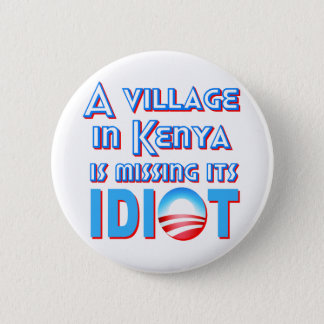 A Village in Kenya is Missing its Idiot Obama 6 Cm Round Badge