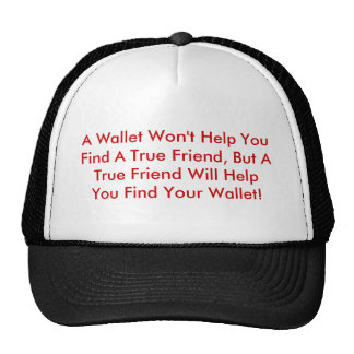 A Wallet Won't Help You Find A True Friend, But... Hat