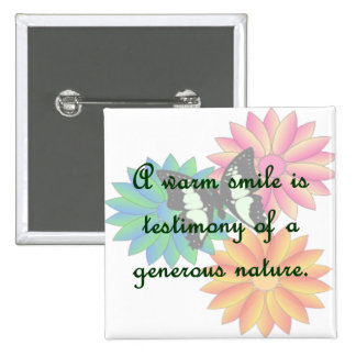 A warm smile is testimony of a generous nature pins