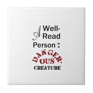 A Well-Read Person is a Dangerous Creature Tile