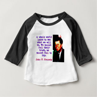 A Whole World Looks - John Kennedy Baby T-Shirt